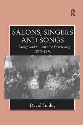 Salons, Singers and Songs: A Background to Romantic French Song 1830-1870
