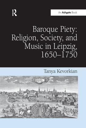 Baroque Piety: Religion, Society, and Music in Leipzig, 1650-1750
