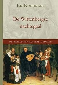 Ed Kooijmans: De Wittenbergse Nachtegaal
