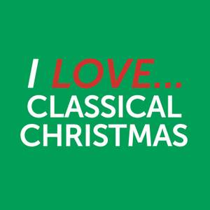 I Love Classical Christmas
