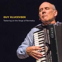 Guy Klucevsek: Teetering on the Verge of Normalcy