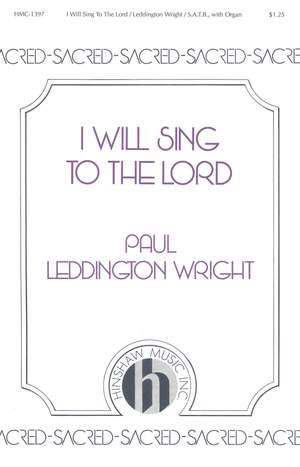 Paul Leddington Wright: I Will Sing To The Lord