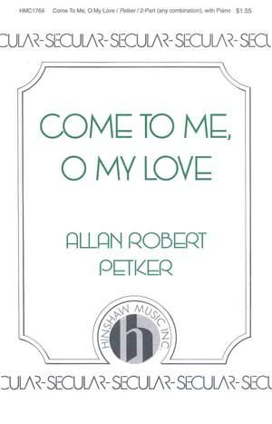 Allan Robert Petker: Come To Me, O My Love