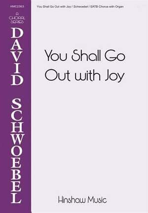 David Schwoebel: You Shall Go Out With Joy