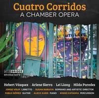 Vázquez, H: Cuatro Corridos - a chamber opera