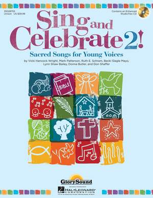 Vicki Hancock Wright_Mark Patterson_Ruth Elaine Schram_Becki Mayo_Lynn Shaw Bailey_Donna Butler_Don Shaffer: Sing and Celebrate 2! Sacred Songs for Young Voice