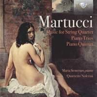 Martucci: Piano Trios and Piano Quintet
