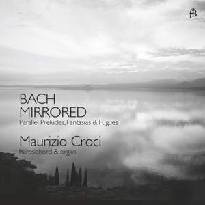 Bach Mirrored: Parallel Preludes, Fantasias and Fugues