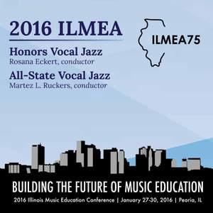 2016 Illinois Music Educators Association (ILMEA): Honors Vocal Jazz Ensemble & All-State Vocal Jazz Ensemble (Live)