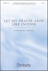 John Karl Hirten: Let My Prayer Arise Like Incense