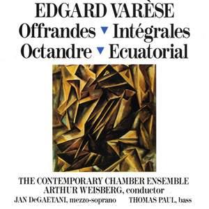Edgard Varèse: Offrandes; Intégrales; Octandre; Ecuatorial