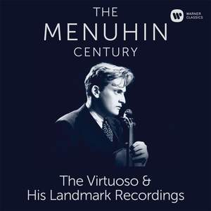 The Menuhin Century - The Virtuoso & His Landmark Recordings