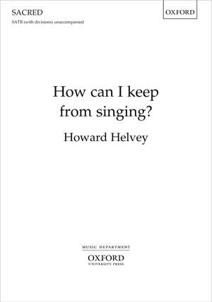 Helvey, Howard: How can I keep from singing?