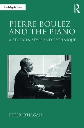 Pierre Boulez and the Piano: A Study in Style and Technique