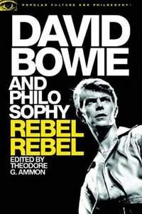 David Bowie and Philosophy: Rebel Rebel