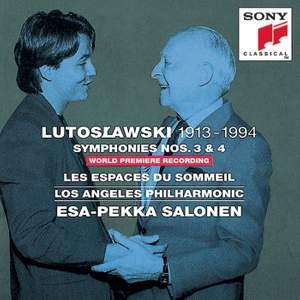 Lutoslawski: Symphonies Nos. 3 & 4 & Les espaces du sommeil