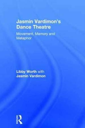 Jasmin Vardimon's Dance Theatre: Movement, memory and metaphor
