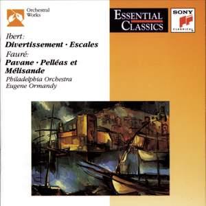 Ibert: Divertissement, Escales & Fauré: Pavan, Pelleas et Melisande
