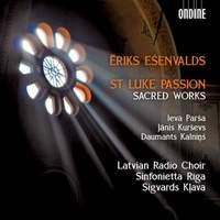 Ēriks Ešenvalds: St Luke Passion & Sacred Works