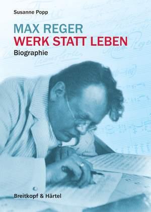Max Reger: Werk statt Leben