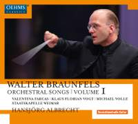 Walter Braunfels: Orchestral Songs Volume 1