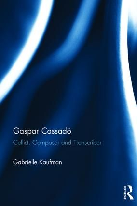 Gaspar Cassado: Cellist, Composer and Transcriber