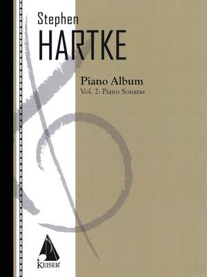 Stephen Hartke: Hartke Piano Album Vol. 2: Piano Sonatas