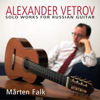 Alexander Vetrov: Solo Works for Russian Guitar