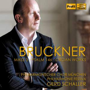 Bruckner: Mass No. 3, Psalm 146 & Organ Works
