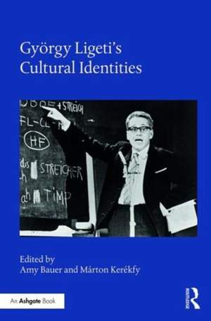 Gyoergy Ligeti's Cultural Identities
