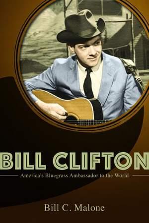 Bill Clifton: America's Bluegrass Ambassador to the World