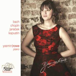 Yasmin Rowe plays Bach, Chopin, Janàček & Kapustin