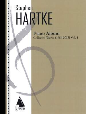 Stephen Hartke: Hartke Piano Album V. 1: Collected Works 1984-2015