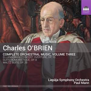 Charles O'Brien: Complete Orchestral Music, Vol. 3
