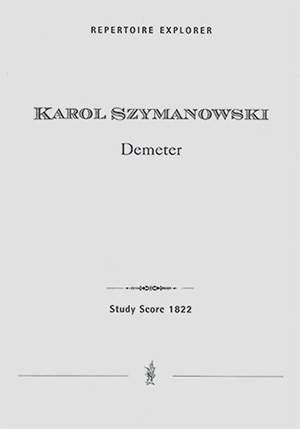 Szymanowski, Karol: Demeter for alto solo, female chorus, and orchestra