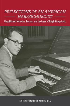 Reflections of an American Harpsichordist: Unpublished Memoirs, Essays, and Lectures of Ralph Kirkpatrick: 140 Product Image