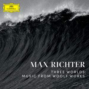 Max Richter: Three Worlds (Music From Woolf Works)