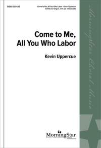 Kevin Uppercue: Come to Me, All You Who Labor