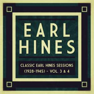 Classic Earl Hines Sessions (1928-1945) - Vol. 3 & 4 Product Image