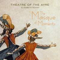The Masque of Moments: Theatre Of The Ayre