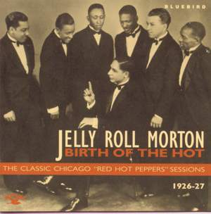 Birth Of The Hot - The Classic Chicago 'Red Hot Peppers' Sessions 1926-27