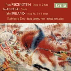 Reizenstein, Bush & Ireland: Sonatas For Violin & Piano