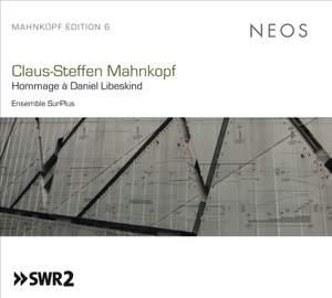 Mahnkopf Edition, Vol. 6: Hommage à Daniel Libeskind, Vols. I-III
