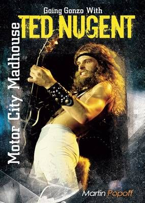 Motor City Madhouse: Going Gonzo with Ted Nugent