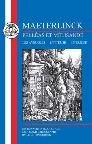 Maeterlinck: Pelleas et Melisande with Les Aveugles, L'intruse, Interieur