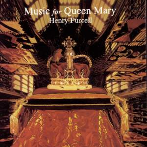 Music for Queen Mary: A Celebration of the Life and Death of Queen Mary