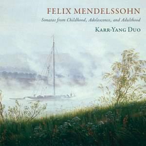 Mendelssohn: Sonatas from Childhood, Adolescence & Adulthood