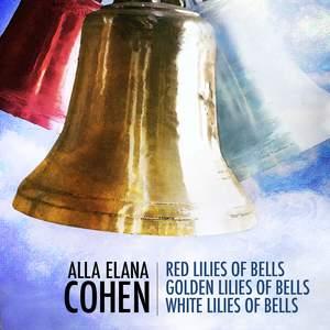Alla Elana Cohen: Red Lilies of Bells, Golden Lilies of Bells, White Lilies of Bells