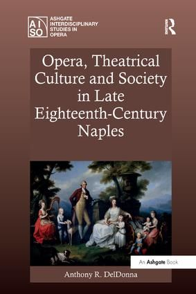 Opera, Theatrical Culture and Society in Late Eighteenth-Century Naples