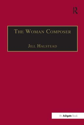 The Woman Composer: Creativity and the Gendered Politics of Musical Composition